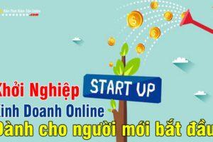 Khoi nghiep kinh doanh ban hang online danh cho nguoi moi bat dau kien thuc kiem tien online 0