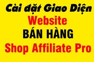 Cài đặt Giao Diện Website Shop Affiliate Pro
