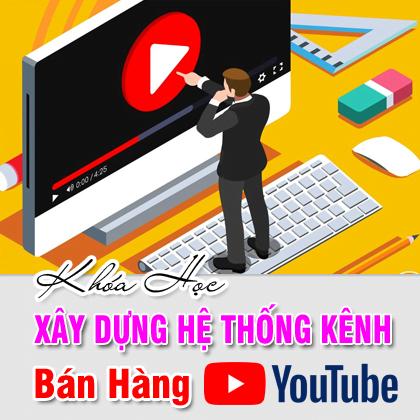 Xây Dựng Hệ Thống Kênh Bán Hàng Youtube Pro