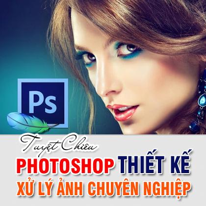Tuyệt Chiêu Photoshop Thiết Kế – Xử Lý Ảnh Chuyên Nghiệp