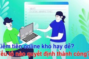 Kiếm tiền online khó hay dễ Yếu tố thành công